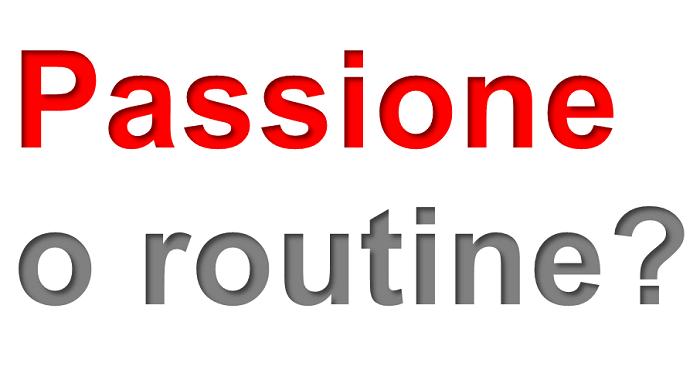 Passione o routine