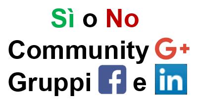 Differenze community Google+, gruppi Facebook e Linkedin.